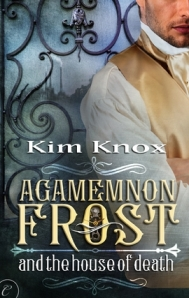 Agamemnon Frost and the House of Death (Agamemnon Frost #1) - Kim Knox