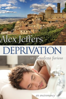 Deprivation; or, Benedetto furioso: an oneiromancy - Alex Jeffers